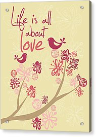 Life Is All About Love Acrylic Print by Valentina Ramos