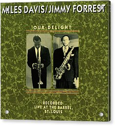 Miles Davis And Jimmy Forest -  Our Delight Acrylic Print by Concord Music Group