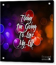 Today I'm Going To Love My Life Acrylic Print by Marvin Blaine