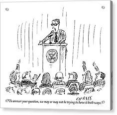 A Politician Gives An Elusive Speech On Having Acrylic Print by David Sipress