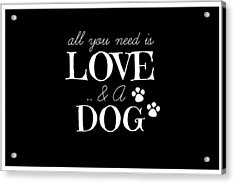 All You Need Is Love And A Dog Acrylic Print by Chastity Hoff