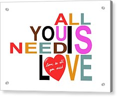 All You Need Is Love Acrylic Print by Mal Bray