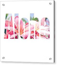 Aloha Tropical Plumeria Typography Acrylic Print by Sharon Mau