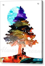 Always Dream - Inspirational Art By Sharon Cummings Acrylic Print by Sharon Cummings