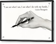 Artist's Hand- I Am What I Do With My Hands Acrylic Print by Sarah Batalka