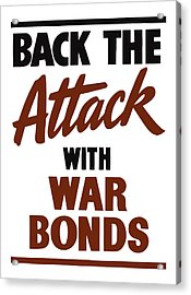 Back The Attack With War Bonds  Acrylic Print by War Is Hell Store