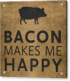 Bacon Makes Me Happy Acrylic Print by Nancy Ingersoll