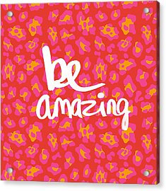 Be Amazing - Pink Leopard Acrylic Print by Linda Woods