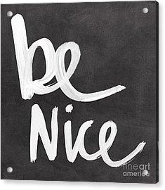 Be Nice Acrylic Print by Linda Woods