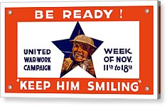 Be Ready - Keep Him Smiling Acrylic Print by War Is Hell Store