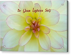 Be Your Lighter Self - Motivation - Inspiration Acrylic Print by Marie Jamieson