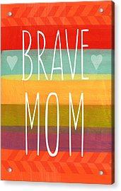 Brave Mom - Colorful Greeting Card Acrylic Print by Linda Woods