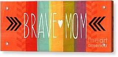 Brave Mom Acrylic Print by Linda Woods