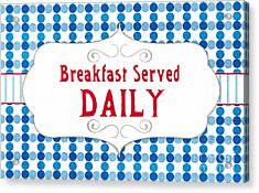 Breakfast Served Daily Acrylic Print by Linda Woods