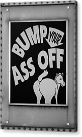 Bump Your Ass Off In Black And White Acrylic Print by Rob Hans