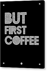 But First Coffee Poster 2 Acrylic Print by Naxart Studio