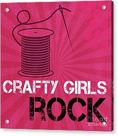 Crafty Girls Rock Acrylic Print by Linda Woods