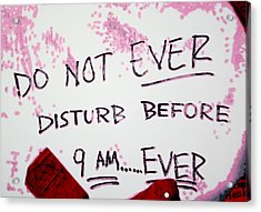 Do Not Ever Disturb Before 9am Ever Acrylic Print by Luis Ludzska