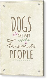 Dogs Are My Favourite People  - British Version Acrylic Print by Natalie Kinnear