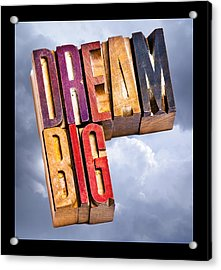 Dream Big Acrylic Print by Donald  Erickson