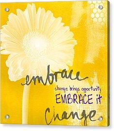 Embrace Change Acrylic Print by Linda Woods