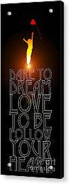Follow Your Heart  Acrylic Print by Tim Gainey