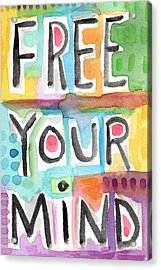 Free Your Mind- Colorful Word Painting Acrylic Print by Linda Woods