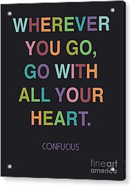 Go With All Your Heart Acrylic Print by Cindy Greenbean