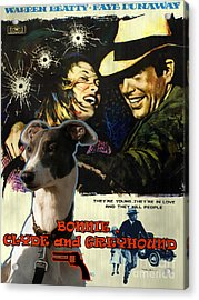 Greyhound Art Canvas Print - Bonnie And Clyde Movie Poster Acrylic Print by Sandra Sij