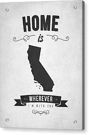 Home Is Wherever I'm With You California - Gray Acrylic Print by Aged Pixel