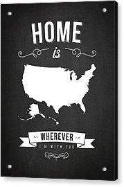 Home Is Wherever I'm With You Usa - Dark Acrylic Print by Aged Pixel