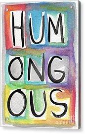 Humongous Word Painting Acrylic Print by Linda Woods