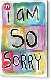 I Am So Sorry Acrylic Print by Linda Woods