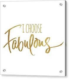 I Choose Fabulous Emphasized Acrylic Print by South Social Studio