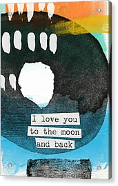 I Love You To The Moon And Back- Abstract Art Acrylic Print by Linda Woods