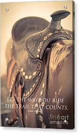 It's The Way You Ride The Trail Dale Evans Quote Acrylic Print by Edward Fielding