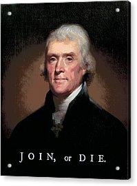 Join Or Die Jefferson Acrylic Print by Daniel Hagerman