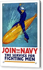 Join The Navy The Service For Fighting Men  Acrylic Print by War Is Hell Store