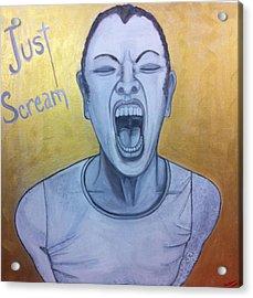 Just Scream Acrylic Print by Darlene Graeser