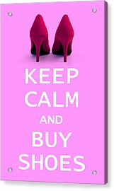 Keep Calm And Buy Shoes Acrylic Print by Natalie Kinnear