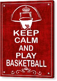 Keep Calm And Play Basketball Acrylic Print by Daryl Macintyre