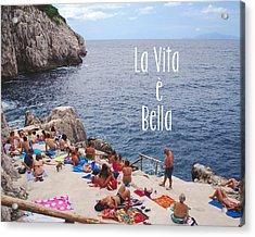 La Vita E Bella Acrylic Print by Nastasia Cook