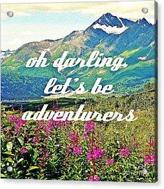 Let's Be Adventurers Acrylic Print by Jennifer Kimberly