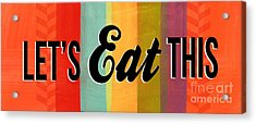 Let's Eat This Acrylic Print by Linda Woods