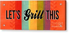 Let's Grill This Acrylic Print by Linda Woods