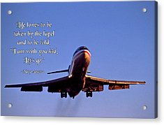 Life Loves To Be Taken By The Lapel Acrylic Print by Mike Flynn
