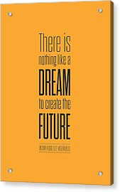 There Is Nothing Like A Dream To Create The Future Victor Hugo, Inspirational Quotes Poster Acrylic Print by Lab No 4 - The Quotography Department