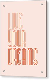 Live Your Dreams Wall Decal Wall Words Quotes, Poster Acrylic Print by Lab No 4 - The Quotography Department