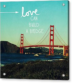 Love Can Build A Bridge- Inspirational Art Acrylic Print by Linda Woods