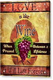 Love Is Like Wine Acrylic Print by Joel Payne
